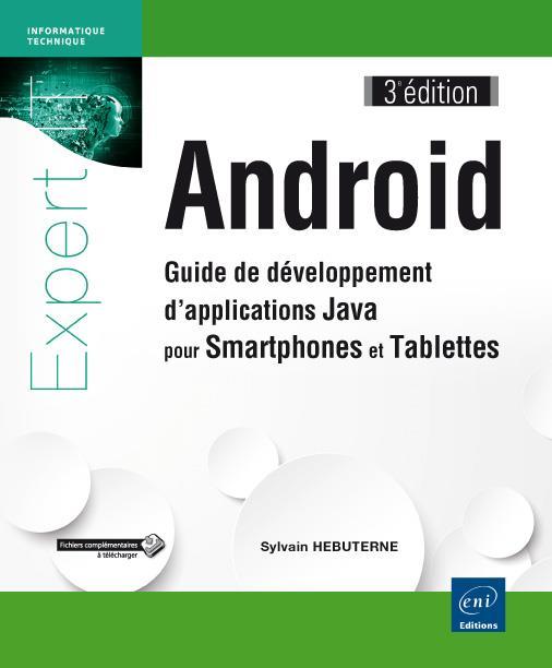 Android ; Guide De Developpement D'Applications Java Pour Smartphones Et Tablettes (3e Edition)