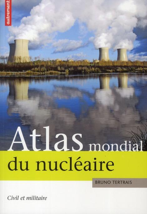 Atlas mondial du nucléaire ; civil et militaire