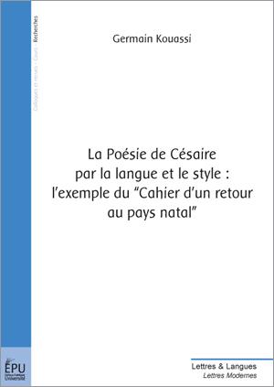La poesie de cesaire par la langue et le style : lexemple du cahier d'un retour au pays natal