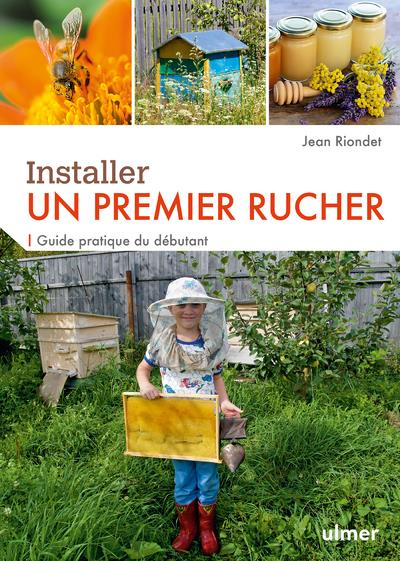 Installer un premier rucher ; guide pratique du débutant