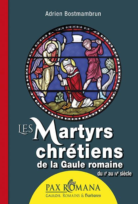 Les martyrs chrétiens de la Gaule romaine, du IIe au IVe siècles