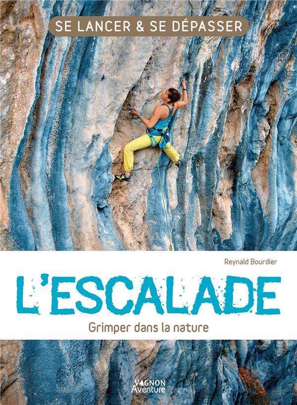 L'escalade ; grimper dans la nature ; se lancer et se dépasser