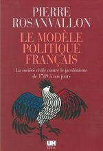 Vente Livre Numérique : Le Modèle politique français. La société civile contre le jacobinisme de 1789 à nos jours  - Pierre Rosanvallon
