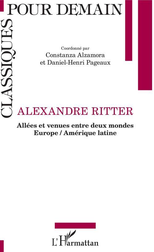 Alexandre Ritter ; allées et venues entre deux mondes Europe / Amérique latine