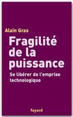 Fragilité de la puissance  - Alain GRAS