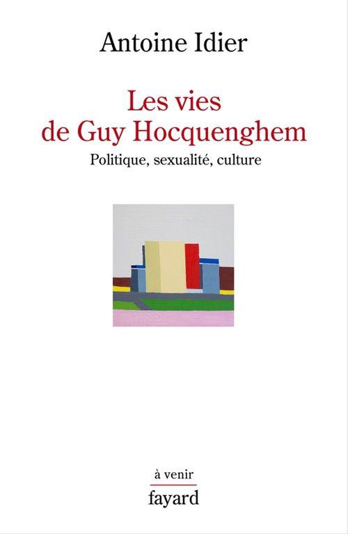 Les vies de Guy Hocquenghem ; politique, sexualité, culture