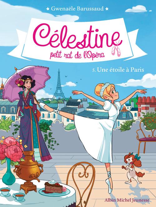 Célestine, petit rat de l'Opéra T.5 ; une étoile à Paris