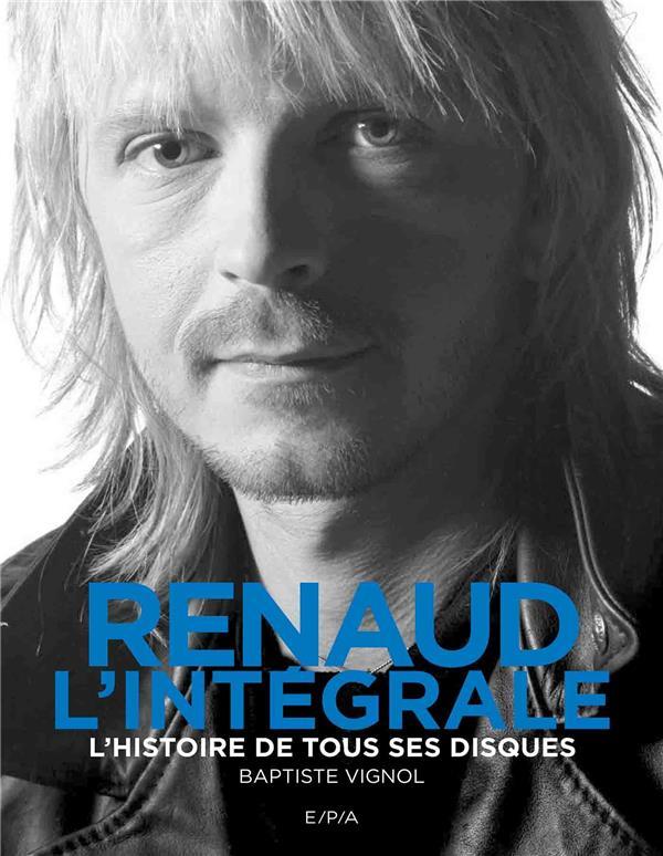Renaud, l'intégrale ; l'histoire de tous ses disques