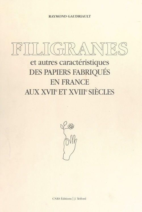 Filigranes et autres caractéristiques des papiers fabriqués en France aux XVIIe et XVIIIe siècles