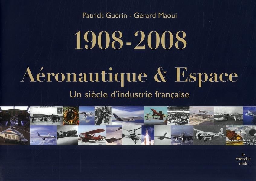 Aéronautique et espace ; un siècle d'industrie française 1908-2008