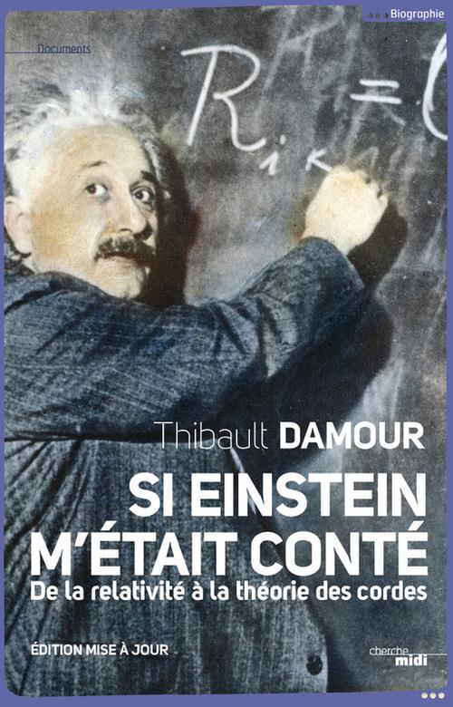 Si Einstein m'était conté ; de la relativité à la théorie des cordes