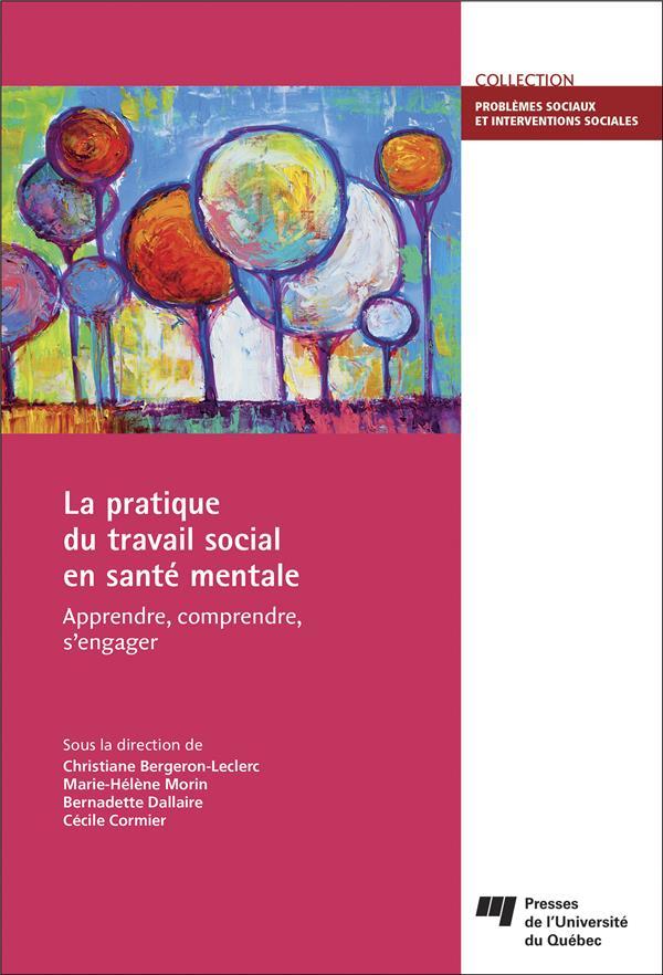 La pratique du travail social en santé mentale ; apprendre, comprendre, s'engager
