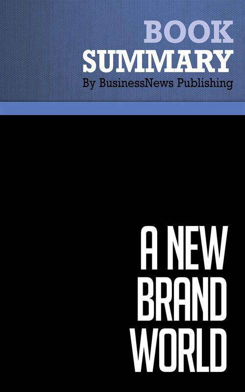 a new brand world ; 8 principles for achieving brand leadership in the 21st Century