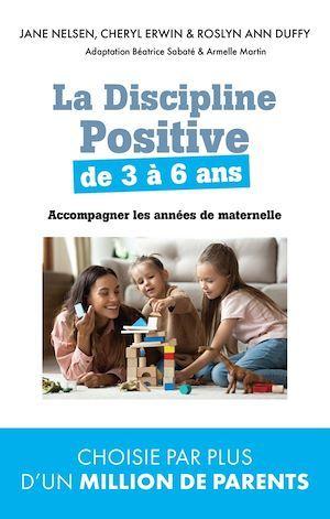 la discipline positive de 3 à 6 ans ; accompagner les années de maternelle