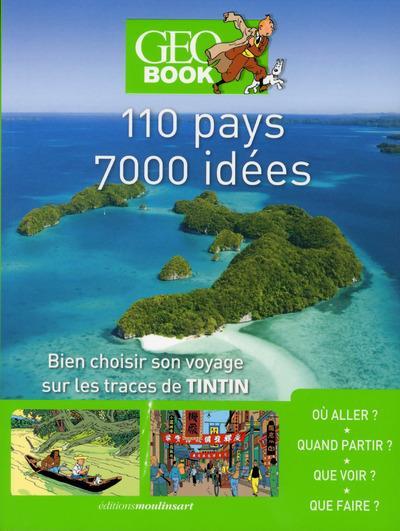 GEOBOOK ; 110 pays, 7000 idées ; bien choisir son voyage sur les traces de Tintin