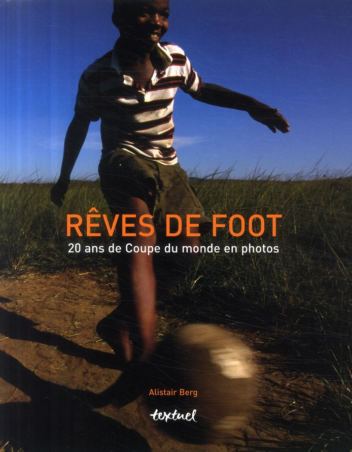 Rêves de foot ; 20 ans de coupe du monde en photos
