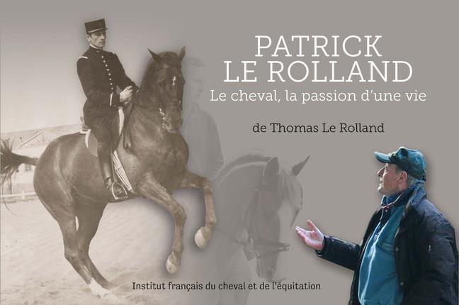 Patrick Le Rolland ; le cheval, la passion d'une vie (1943-2014)