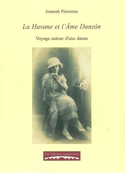 La Havane et l 'âme Danzon ; voyage autour d'une danse