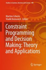 Constraint Programming and Decision Making: Theory and Applications  - Vladik Kreinovich - Martine Ceberio