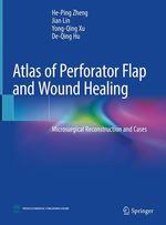 Atlas of Perforator Flap and Wound Healing  - Jian Lin - He-Ping Zheng - Yong-Qing Xu - De-Qing Hu