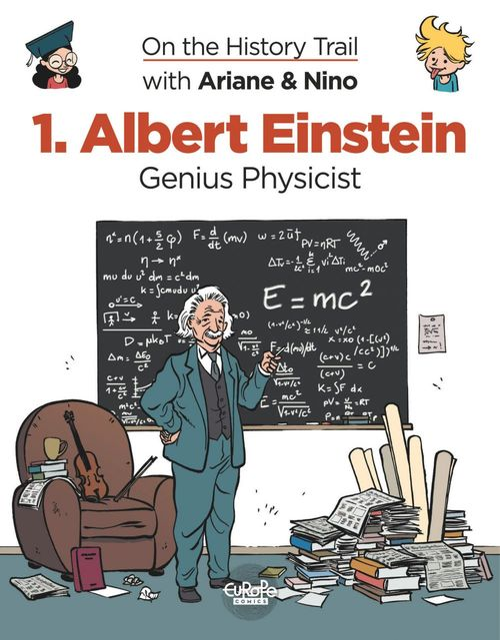 On the History Trail with Ariane & Nino 1. Albert Einstein - Genius Physicist