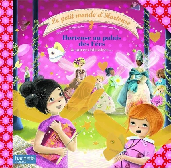 Le petit monde d'Hortense t.2 ; Hortense au palais des fées et autres histoires...