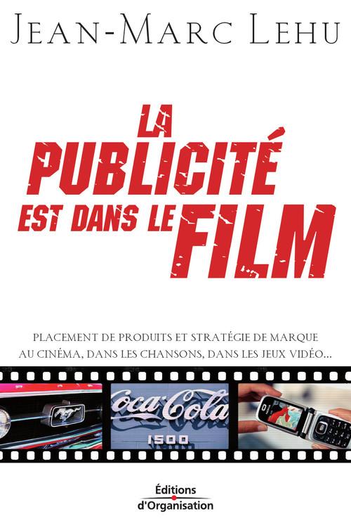 La publicité est dans le film ; placement de produit ou de marque au cinéma, dans les chansons, dans les vidéos...