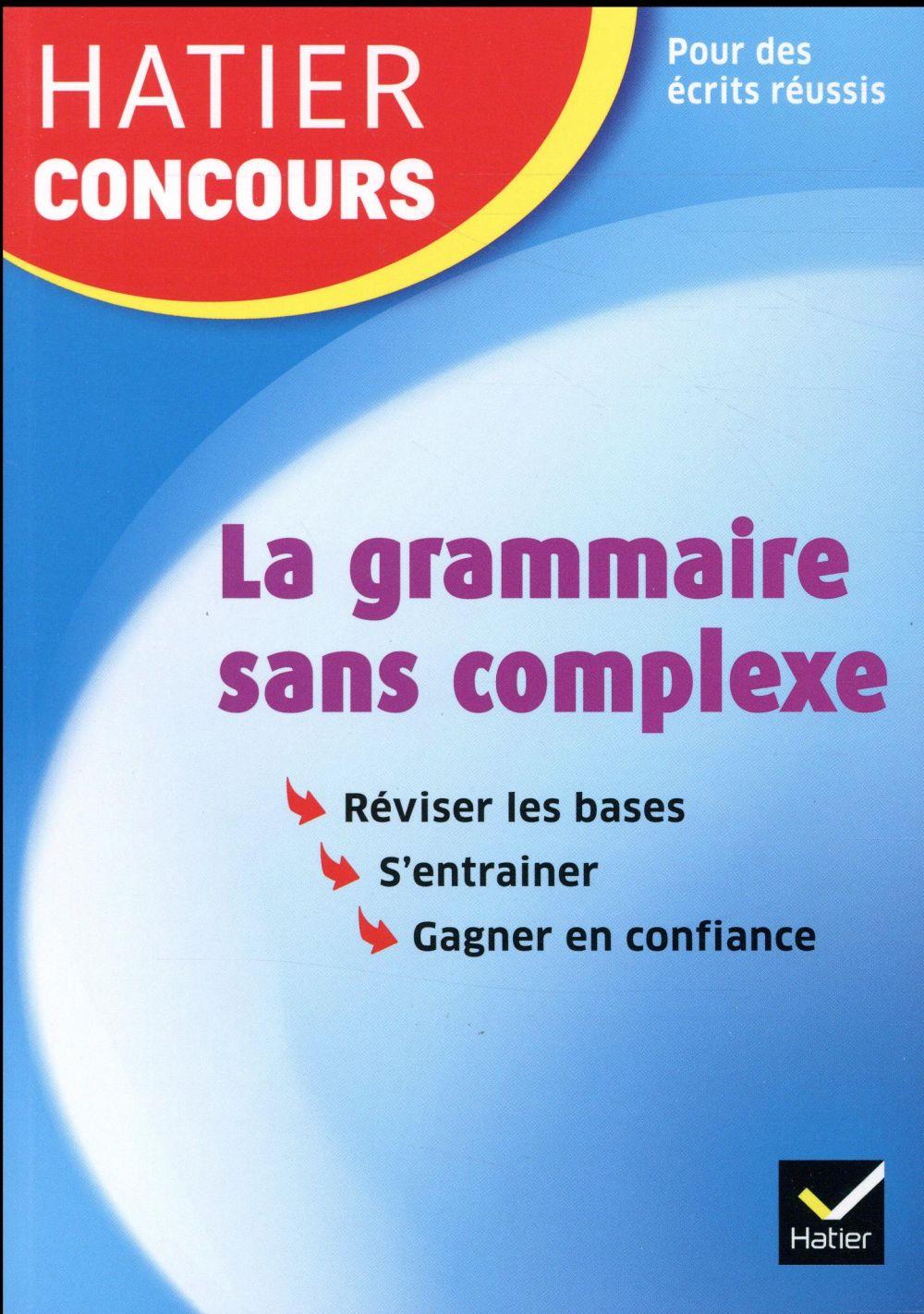 HATIER CONCOURS - LA GRAMMAIRE SANS COMPLEXE - REMISE A NIVEAU EN GRAMMAIRE POUR REUSSIR LES CONCOUR Mante Michel