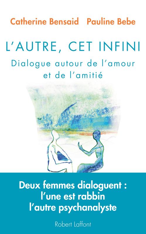 L'autre, cet infini ; dialogue autour de l'amour et de l'amitié