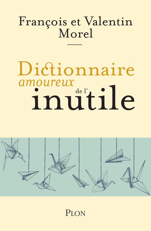 Dictionnaire amoureux ; de l'inutile