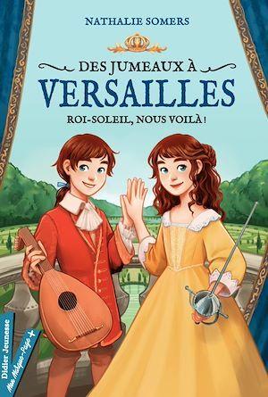 Des jumeaux à Versailles t.1 ; Roi-Soleil, nous voilà !
