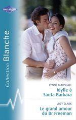 Vente Livre Numérique : Idylle à Santa Barbara - Le grand amour du Dr Freeman (Harlequin Blanche)  - Lynne Marshall - Lucy Clark
