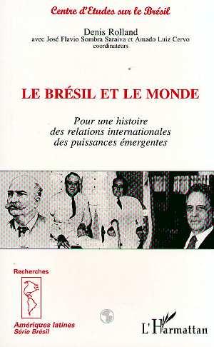Le bresil et le monde - pour une histoire des relations internationales des puissances emergentes -