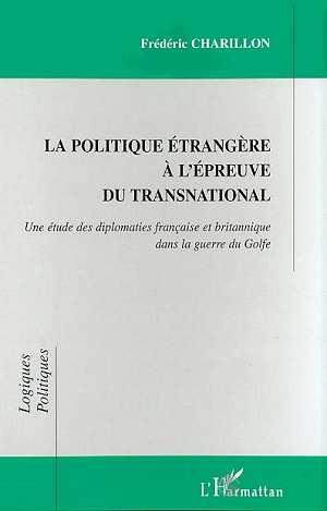LA POLITIQUE ÉTRANGÈRE À L'ÉPREUVE DU TRANSNATIONAL  - Frederic Charillon