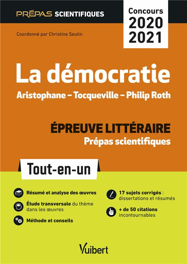 COLLECTIF - LA DEMOCRATIE, ARISTOPHANE, TOCQUEVILLE, PHILIP ROTH  -  PREPAS SCIENTIFIQUES  -  EPREUVES LITTERAIRES  -  TOUT-EN-UN (EDITION 20202021)