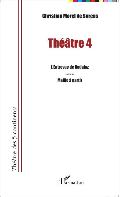 Théâtre t.4 ; l'entrevue de Badajoz ; maille à partir