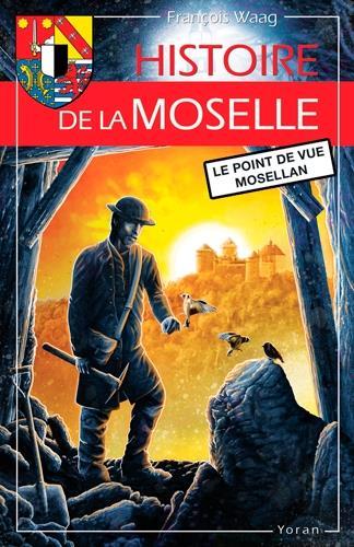 Histoire de la Moselle ; le point de vue mosellan