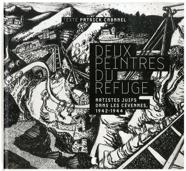 Deux peintres du refuge : artistes juifs dans les Cévennes, 1942-1944