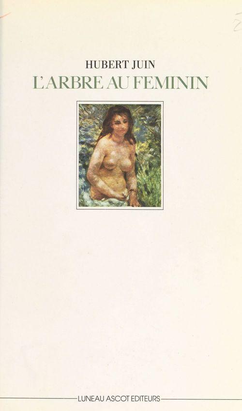 L'arbre au féminin et autres rêveries  - Hubert Juin