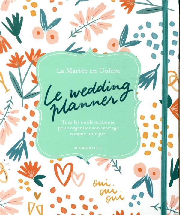 Le wedding planner ; tous les outils pratiques pour organiser son mariage comme un pro