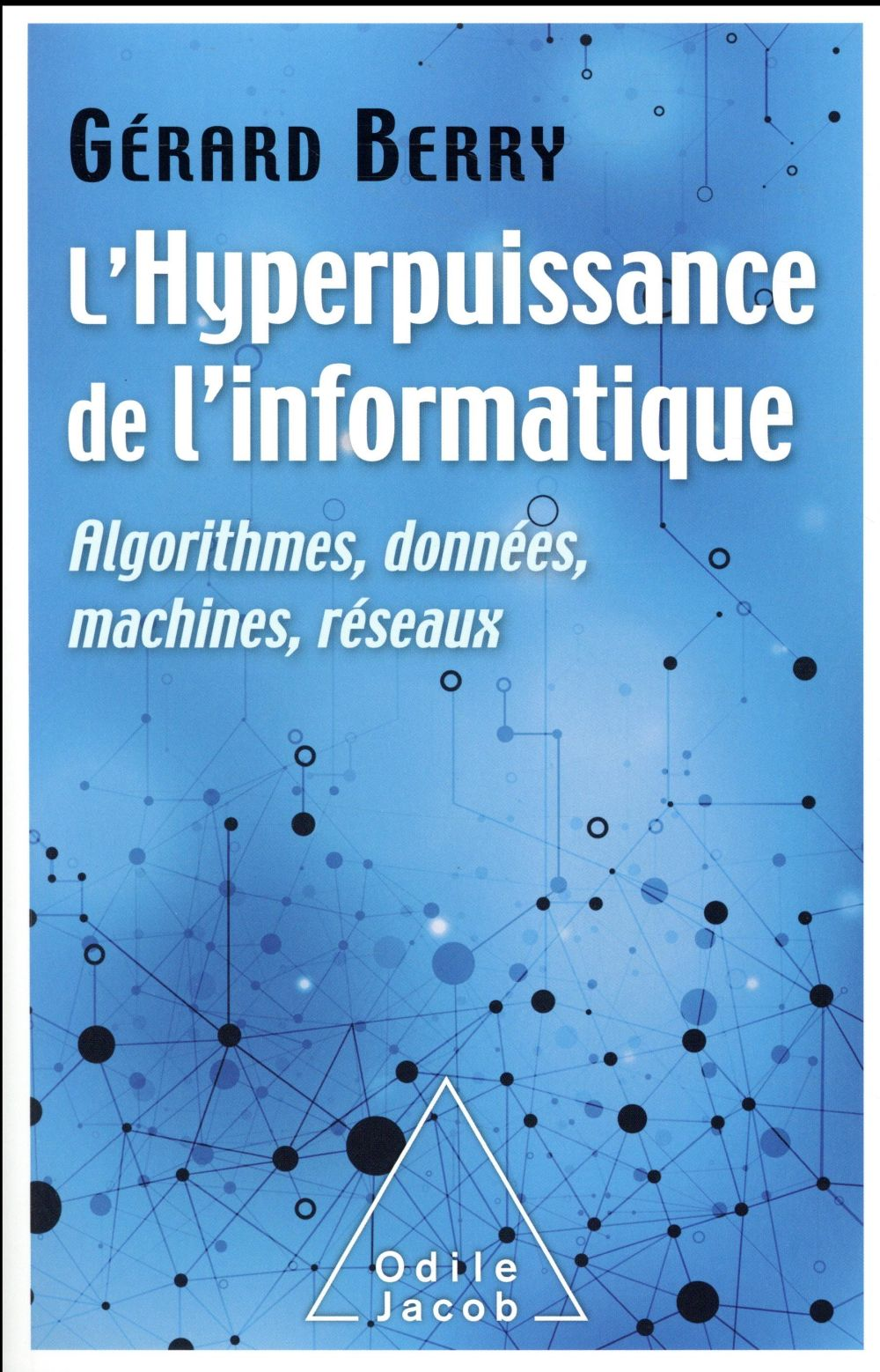 L'hyperpuissance de l'informatique ; algorythmes, données, machines, réseaux