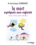 Vente Livre Numérique : La mort expliquée aux enfants  - Jean-Jacques CHARBONIER