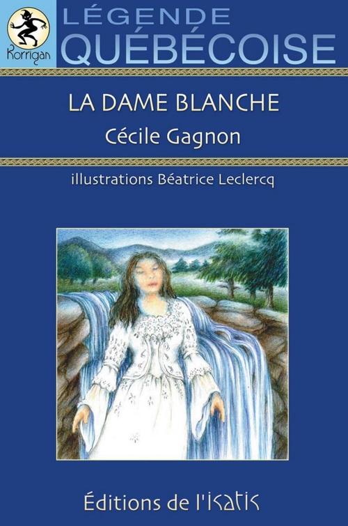 La dame blanche ; légende québéquoise