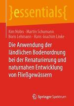 Die Anwendung der ländlichen Bodenordnung bei der Renaturierung und naturnahen Entwicklung von Fließgewässern  - Martin Schumann - Boris Lehmann - Kim Nobis - Hans-Joachim Linke