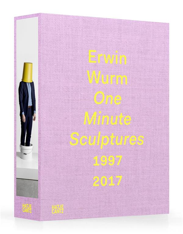 Erwin wurm ; one minute sculptures , 1996-2017