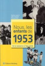 Couverture de Nous, les enfants de 1953 ; de la naissance à l'âge adulte
