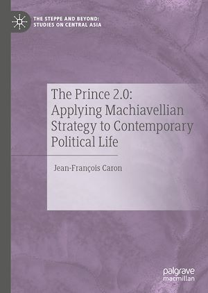 The Prince 2.0: Applying Machiavellian Strategy to Contemporary Political Life