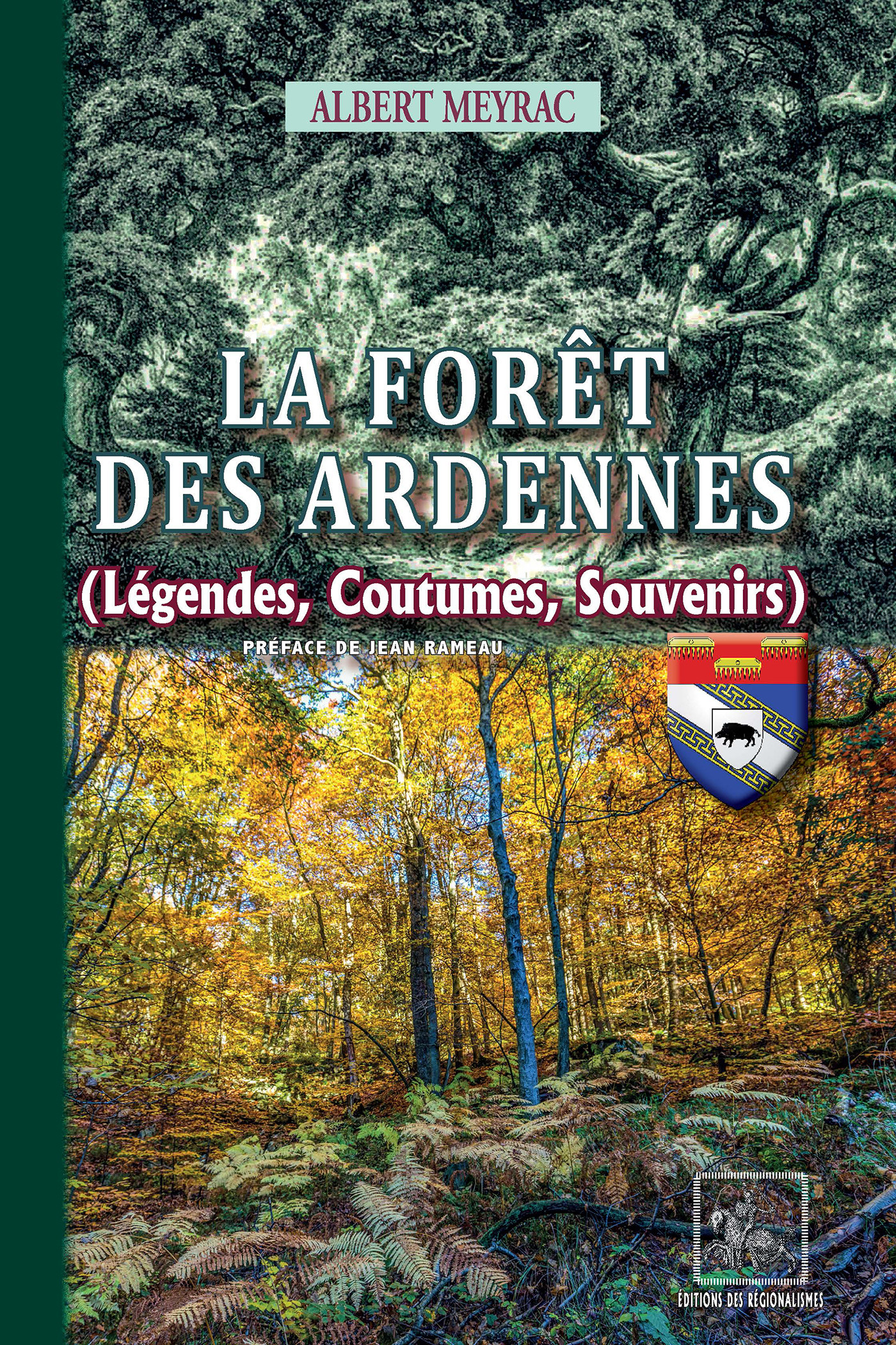 La Forêt des Ardennes (légendes, coutumes, souvenirs)