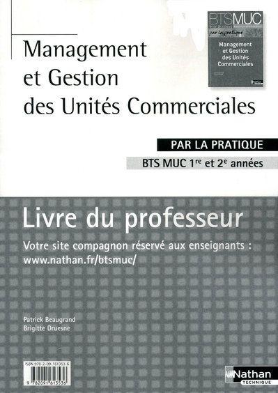 Management Et Gestion Des Unites Commerciales Par La Pratique ; Bts Muc 1ere/2e Annees ; Livre Du Professeur (Edition 2010)