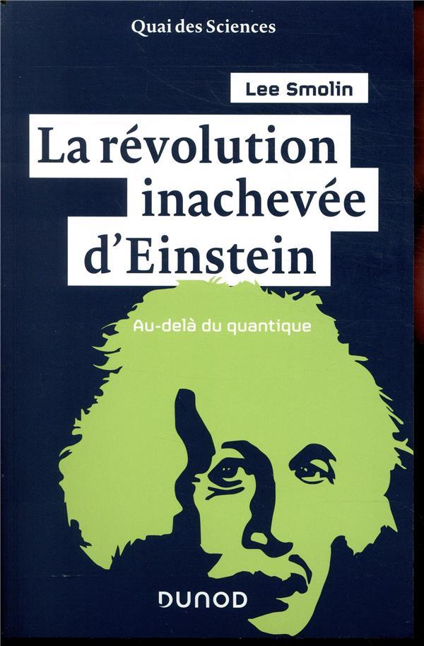 La révolution inachevée d'Einstein ; au-delà du quantique